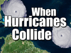 VIDEO: When hurricanes collide!